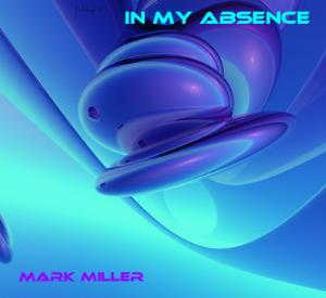 Mark Miller In My Absence album cover