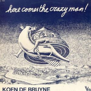 Here Comes The Crazy Man! by DE BRUYNE, KOEN album cover