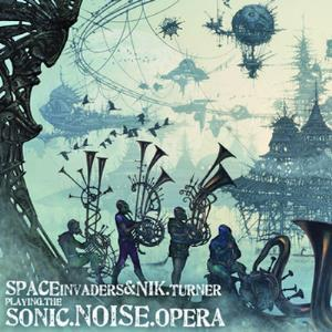 Sonic.Noise.Opera (with Nik Turner) by SPACE INVADERS album cover