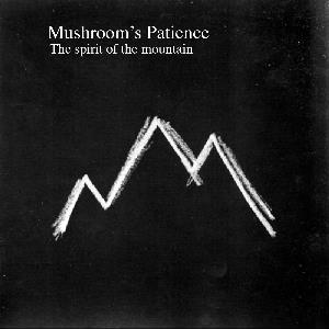 Mushroom's Patience The Spirit Of The Mountain album cover
