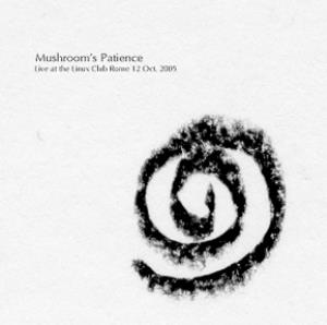 Mushroom's Patience Live At The Linux Club Rome 12 Oct. 2005 album cover