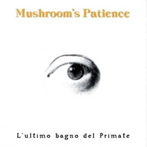 Mushroom's Patience L'Ultimo Bagno Del Primate album cover