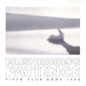 Mushroom's Patience Live At The Piper Club Rome 1990 album cover