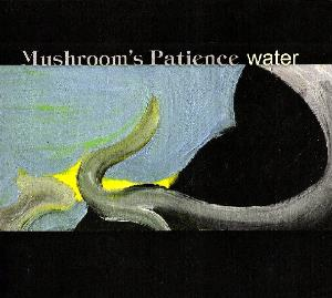 Mushroom's Patience Water album cover