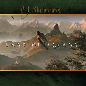 Land Of Dreams by SHADOWHAWK, P.J. album cover