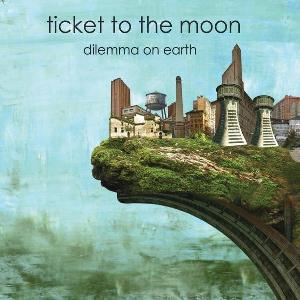Ticket to the Moon - Dilemma on Earth CD (album) cover