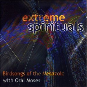 Birdsongs Of The Mesozoic - Birdsongs Of The Mesozoic With Oral Moses: Extreme Spirituals CD (album) cover
