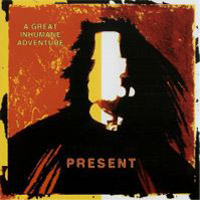Present - A Great Inhumane Adventure  CD (album) cover