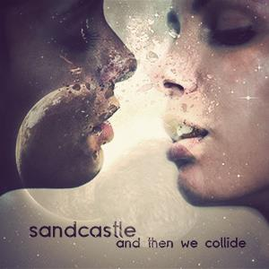 Sandcastle And Then We Collide album cover