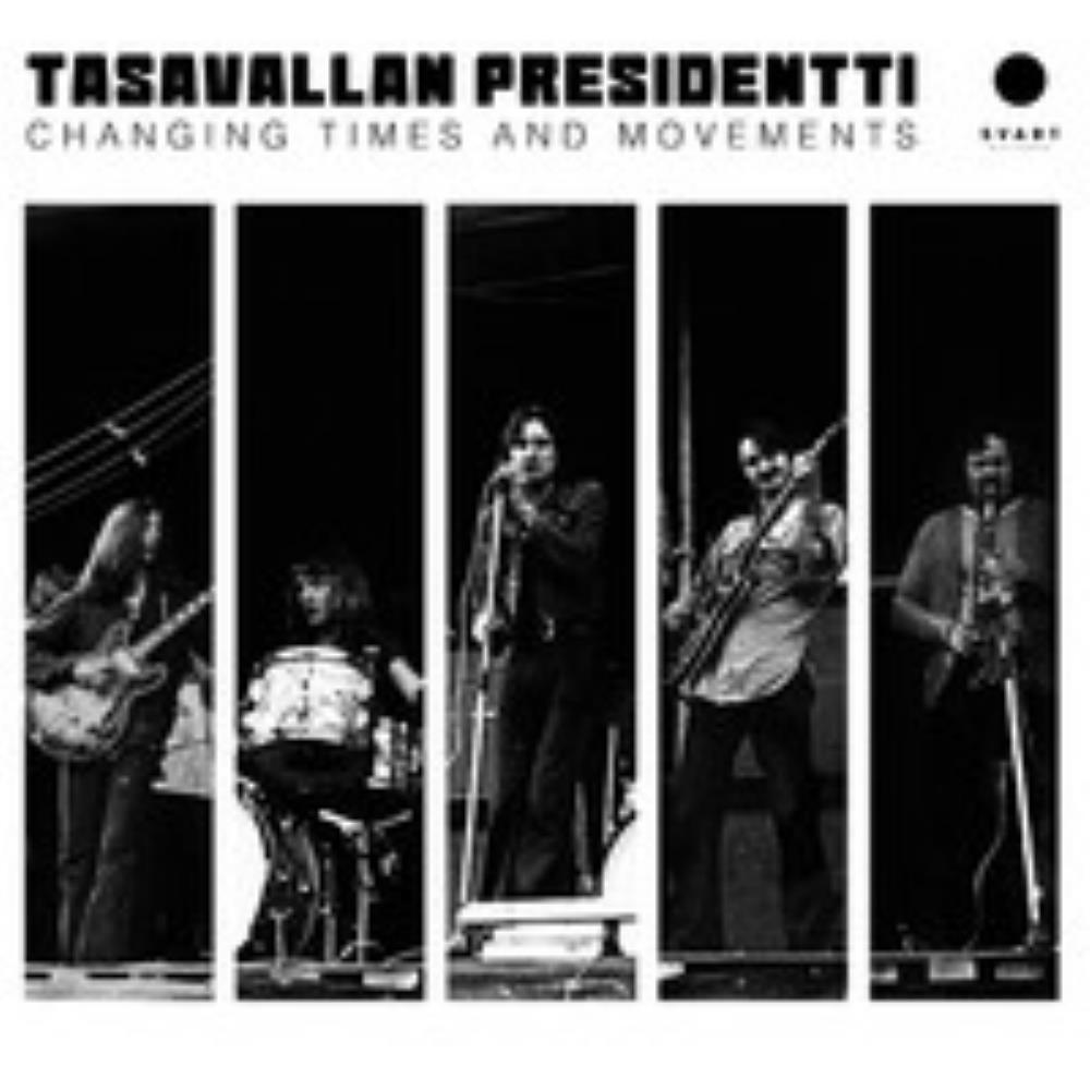 Changing Times and Movements - Live in Finland and Sweden 1970-1971 by TASAVALLAN PRESIDENTTI album cover