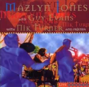 Nigel Mazlyn Jones Mazlyn Jones and Guy Evans with Nik Turner and Friends album cover