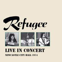 Refugee - Live in Concert - Newcastle City Hall 1974 CD (album) cover