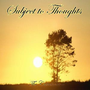 Subject To Thoughts - The Culmination CD (album) cover