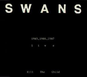 Swans Kill the Child: 1985/1986/1987 Live album cover