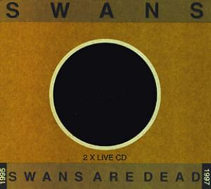 Swans Are Dead by SWANS album cover