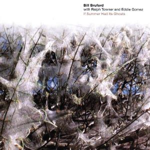 Bill Bruford - Bill Bruford & Ralph Towner & Eddie Gomez: If Summer Had Its Ghosts CD (album) cover