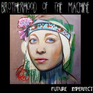 Future Imperfect by BROTHERHOOD OF THE MACHINE album cover