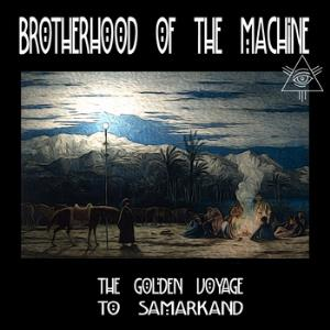 The Golden Voyage to Samarkand by BROTHERHOOD OF THE MACHINE album cover