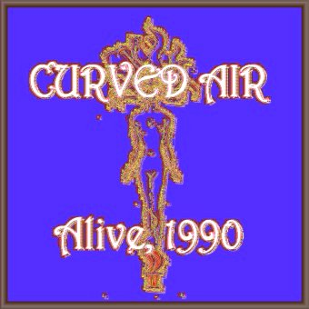 Curved Air - Alive 1990  CD (album) cover