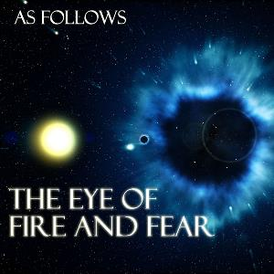 The Eye Of Fire And Fear by AS FOLLOWS album cover