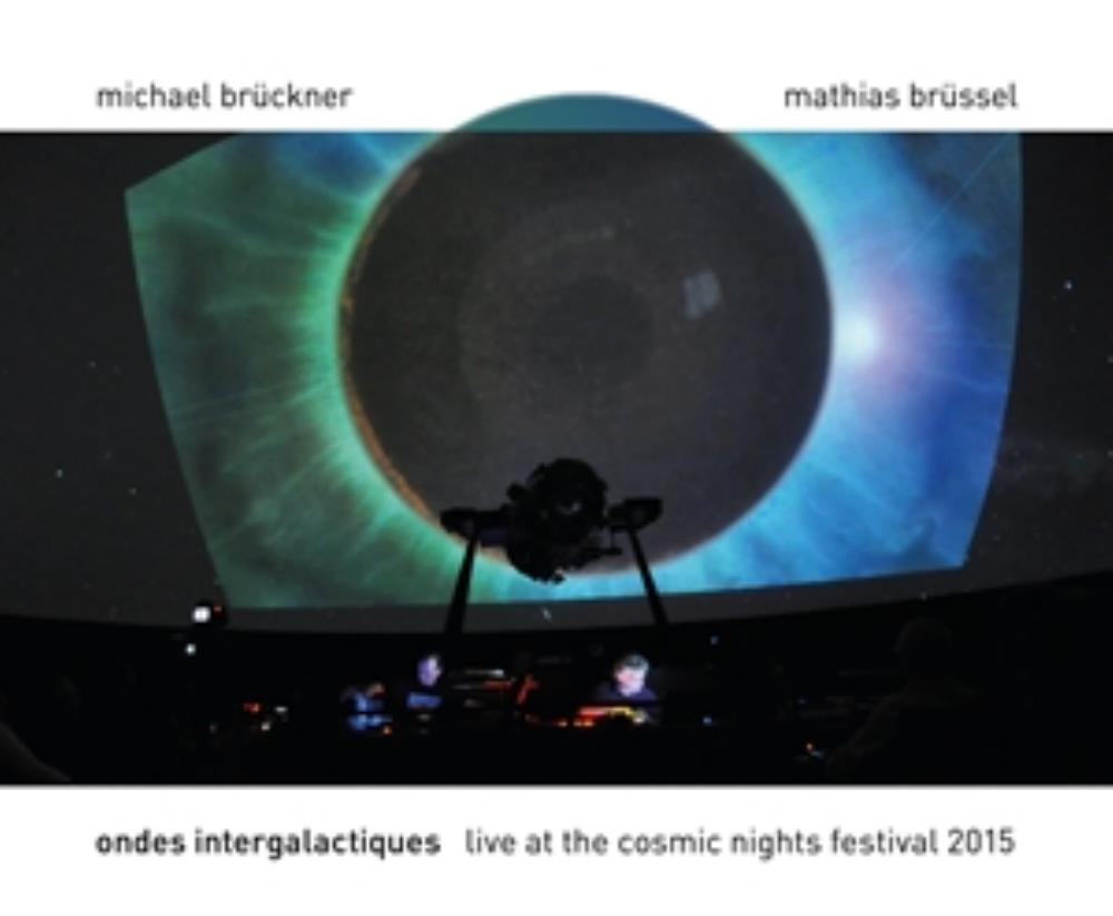 Michael Brückner - Ondes Intergalactiques: Live at the Cosmic Nights Festival 2015 (Michael Brückner and Mathias Brüssel) CD (album) cover