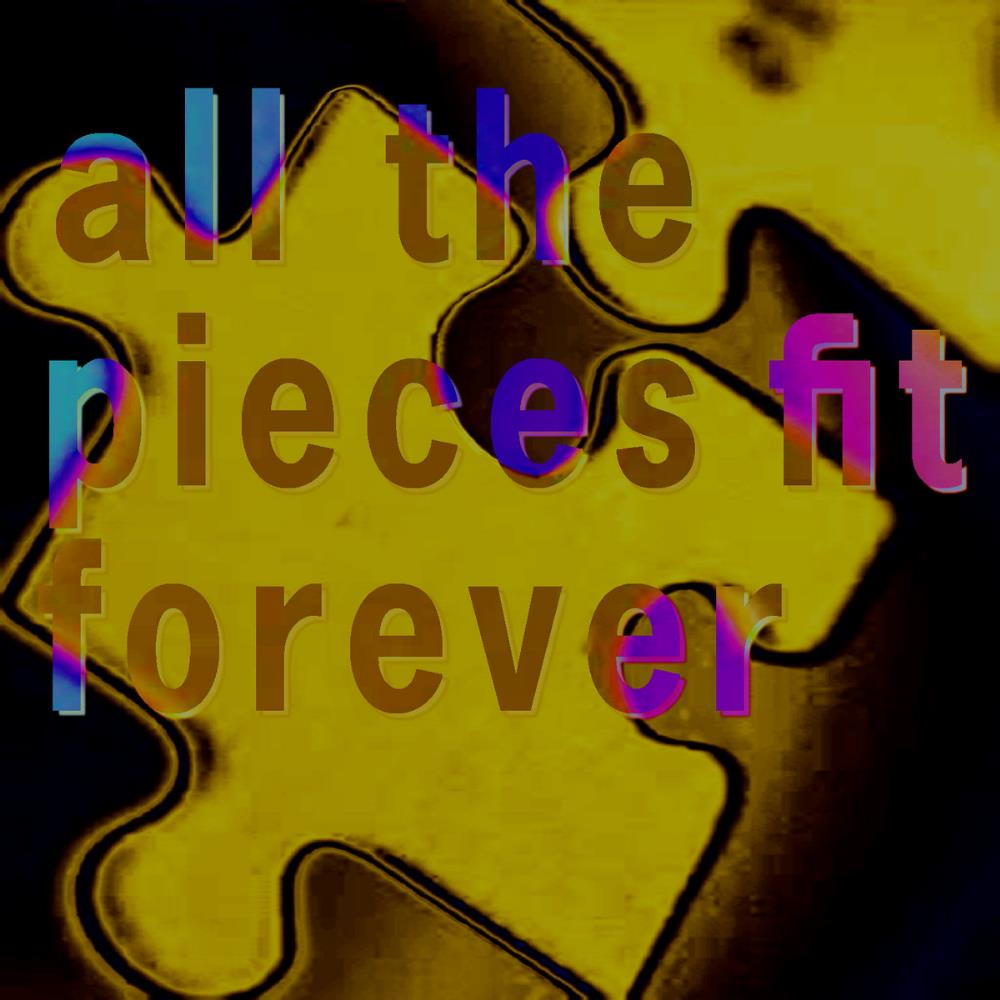 All The Pieces Fit Forever (2017) by BRÜCKNER, MICHAEL album cover