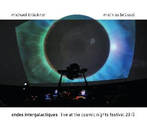 Ondes Intergalactiques: Live at the Cosmic Nights Festival 2015 (Michael Br�ckner and Mathias Br�ssel) by BR�CKNER, MICHAEL album cover