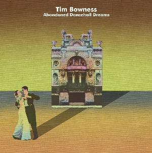 Abandoned Dancehall Dreams by BOWNESS, TIM album cover