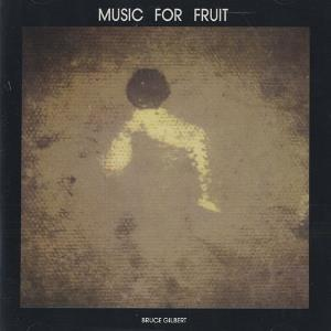 Music For Fruit by GILBERT, BRUCE album cover