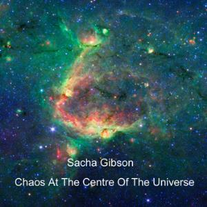Chaos At The Centre Of The Universe by GIBSON, SACHA album cover