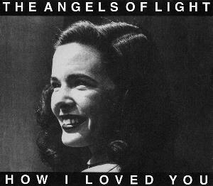 How I Loved You by ANGELS OF LIGHT, THE album cover