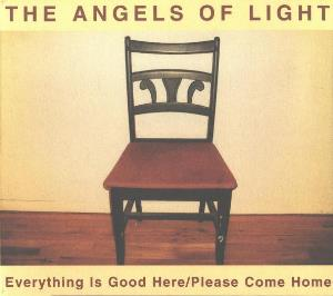 The Angels of Light Everything is Good Here / Please Come Home album cover