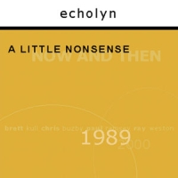 Echolyn A Little Nonsense Now And Then - Boxed Set  album cover