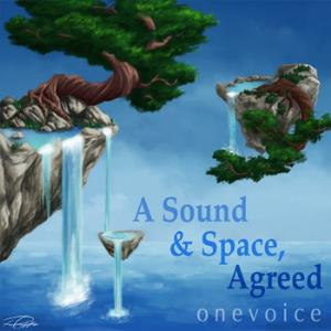 A Sound & Space, Agreed by ONEVOICE album cover