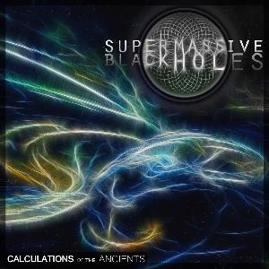 Calculations Of The Ancients by SUPER MASSIVE BLACK HOLES album cover