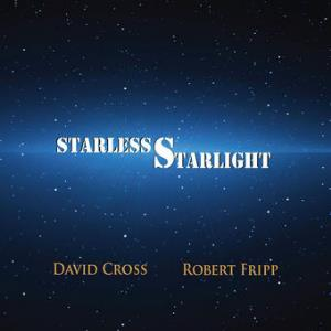 David Cross and Robert Fripp: Starless Starlight by CROSS, DAVID album cover
