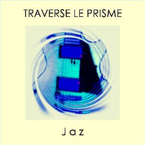 Jaz Traverse Le Prisme album cover