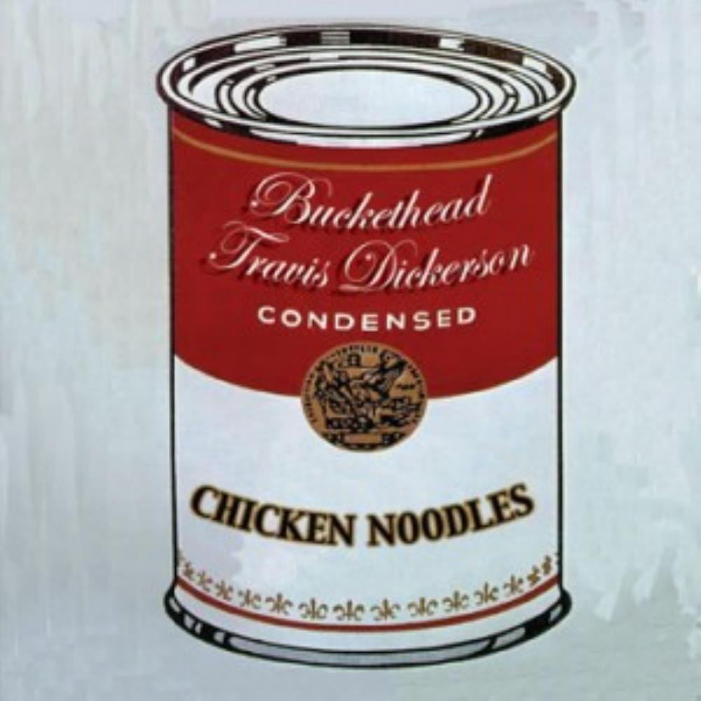 Chicken Noodles (with Travis Dickerson) by BUCKETHEAD album cover