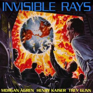 Trey Gunn - Invisible Rays (With Morgan Agren and Henry Kaiser) CD (album) cover