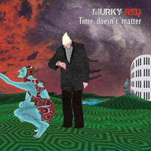 Time Doesn't Matter by MURKY RED album cover