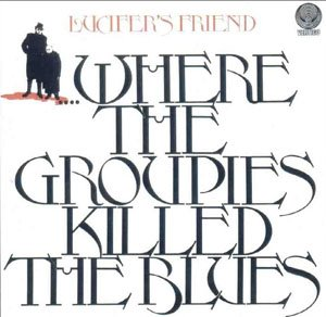 Where The Groupies Killed The Blues by LUCIFER'S FRIEND album cover