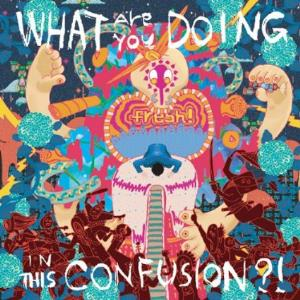 Fresh! - What Are You Doing In This Confusion?! CD (album) cover