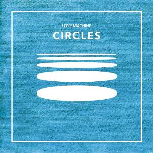 Circles by LOVE MACHINE album cover
