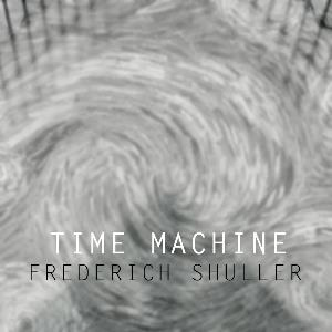 Time Machine by SHULLER, FREDERICH album cover