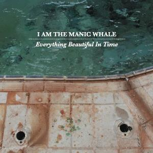 Everything Beautiful In Time by I AM THE MANIC WHALE album cover